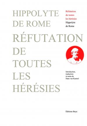 RÉFUTATION DE TOUTES LES HÉRÉSIES